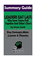SUMMARY: Leaders Eat Last: Why Some Teams Pull Together  and Others Don't: by Simon Sinek | The MW Summary Guide (( Leadership, Company Culture, Entrepreneurship, Productivity ))