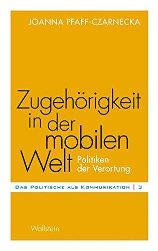 Zugehörigkeit in der mobilen Welt: Politiken der Verortung (Das Politische als Kommunikation)