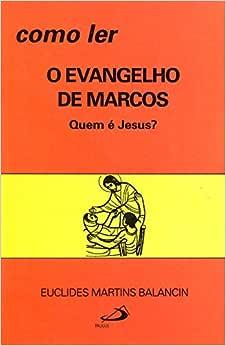 Como ler o Evangelho de Marcos: Quem é Jesus?