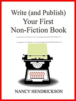 Write (and Publish) Your First Non-FIction Book: 5 Easy Steps (Writing Skills Book 1) by [Hendrickson, Nancy L.]