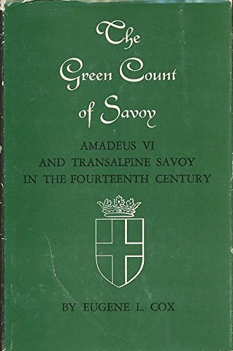 The Green Count of Savoy: Amedeus VI and Transalpine Savoy in the Fourteenth-Century (Princeton Legacy Library)