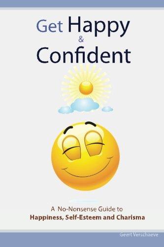 Download Get Happy & Confident: A No-Nonsense Guide to Happiness, Self-Esteem and charisma pdf epub
