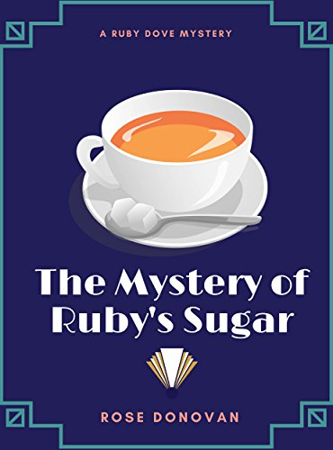 The Mystery Of Rubys Sugar Ruby Dove Mysteries Book 1 Kindle