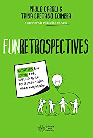 FunRetrospectives: activities and ideas for making agile retrospectives more engaging (English Edition)