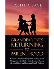 Grandparents Returning to Parenthood: A Parent's Recovery Story from Pain to Peace: a Supportive Guide for Grandparents Raising Grandchildren and Parents of Adult Addicts