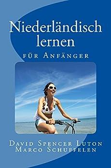 Niederländisch lernen: für Anfänger (German Edition) by [Luton, David Spencer, Schuffelen, Marco]