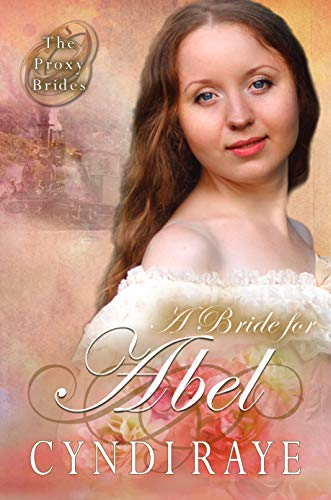A Bride for Abel (The Proxy Brides Book 4) by [Raye, Cyndi]