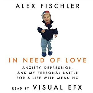 In Need of Love: Anxiety, Depression, and My Personal Battle for a Life With Meaning Audiobook