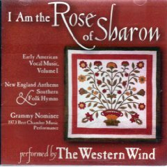 Early American Choral Music - I Am The Rose Of Sharon - Early American Vocal Music, Volume 1 (New England Anthems & Southern Folk Hymns) (The Western Wind)