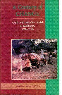A Century of Change: Caste and Irrigated Lands in Tamilnadu 1860s-1970s Haruka Yanagisawa