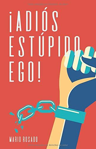 ¡Adiós Estúpido Ego!  [Rosado, Mario] (Tapa Blanda)