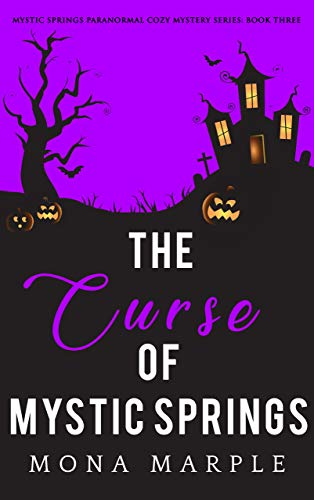 The Curse of Mystic Springs (Mystic Springs Paranormal Cozy Mystery Series Book 3) by [Marple, Mona]