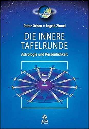 Die Innere Tafelrunde Astrologie Und Personlichkeit Urania Blaue Reihe Amazon De Orban Peter Zinnel Ingrid Bucher