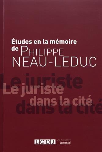 Études à la mémoire de Philippe Neau-Leduc : le juriste dans la cité