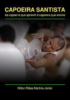 Capoeira Santista: da capoeira que aprendi à capoeira que ensino por [Ribas, Mestre]