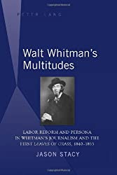 Walt Whitman's Multitudes: Labor Reform and Persona in Whitman's Journalism and the First Leaves of Grass, 1840-1855