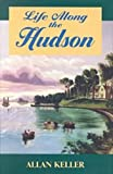 Life along the Hudson, Allan Keller, 0823218031