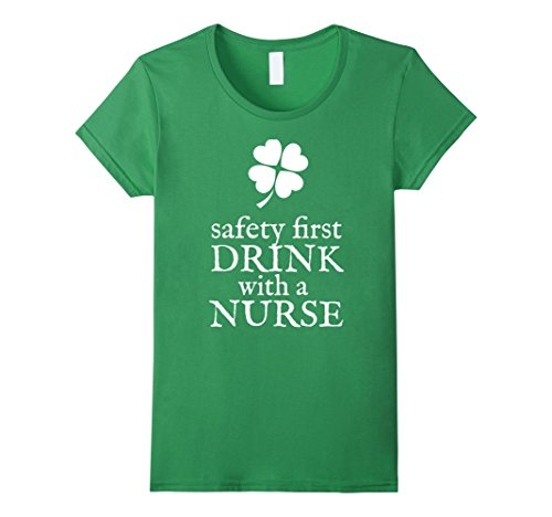 Women's Safety First, Drink With A Nurse T-Shirt St Patricks Day Small Grass (Funny Nurse Costumes)