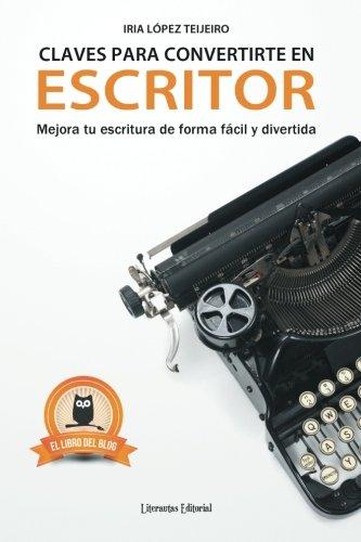 Claves para convertirte en escritor: Mejora tu escritura de forma facil y divertida (Spanish Edition) [Iria Lopez Teijeiro] (Tapa Blanda)