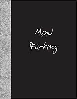 Mind Fucking: Lined Notebook