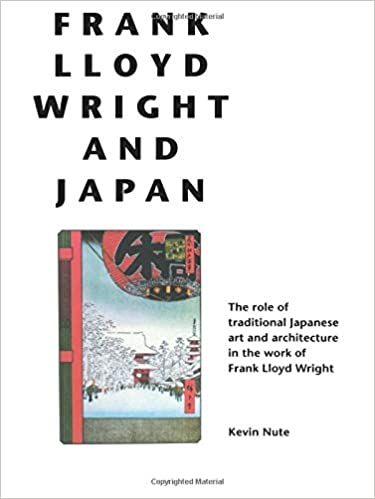 Frank Lloyd Wright And Japan: The Role Of Traditional Japanese Art And  Architecture In The Work Of Frank Lloyd Wright: Kevin Nute, Hisao Koyama,  ...