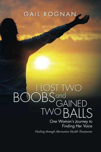 I Lost Two Boobs and Gained Two Balls: One Woman's Journey to Finding Her Voice ebook