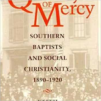 The Quality of Mercy: Southern Baptists and Social Christianity, 1890-1920