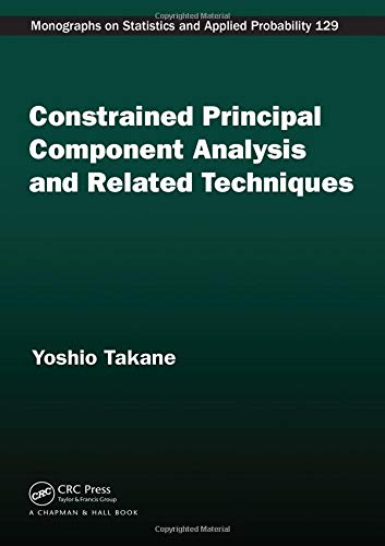 Constrained Principal Component Analysis and Related Techniques (Chapman & Hall/CRC Monographs on Statistics and Applied Probability) ()