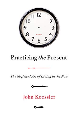 Practicing the Present: The Neglected Art of Living in the - Present Living