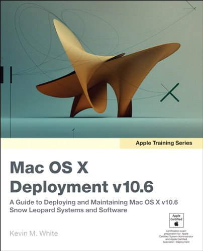 Download Apple Training Series: Mac OS X Deployment v10.6: A Guide to Deploying and Maintaining Mac OS X and Mac OS X Software Pdf