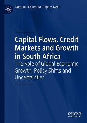 Capital Flows, Credit Markets and Growth in South Africa: The Role of Global Economic Growth, Policy Shifts and Uncertainties (Role Of Foreign Capital In Economic Development)