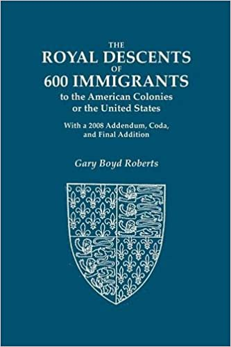 The Royal Descents Of  Immigrants To The American Colonies Or The United States Who Were Themselves Notable Or Left Descendants Notable In American