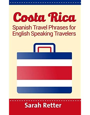 Costa Rica: Spanish Travel Phrases For English Speaking Travelers: The most useful 1.000 phrases