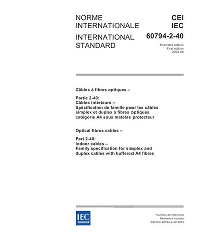 IEC 60794-2-40 Ed. 1.0 b:2003, Optical fibre cables - Part 2-40: Indoor cables - Family specification for simplex and duplex cables with buffered A4 fibres pdf epub