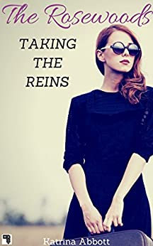 Taking The Reins (The Rosewoods Book 1) by [Abbott, Katrina]