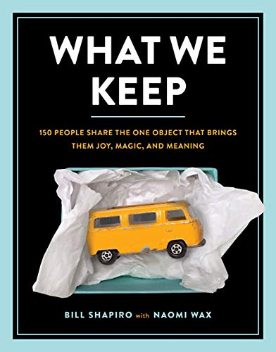 Pdf Photography What We Keep: 150 People Share the One Object that Brings Them Joy, Magic, and Meaning