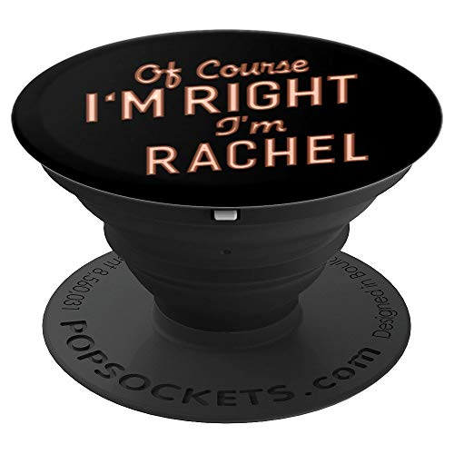 Of Course I'm Right I'm Rachel Funny Gifts Name Pop Socket - PopSockets Grip and Stand for Phones and Tablets