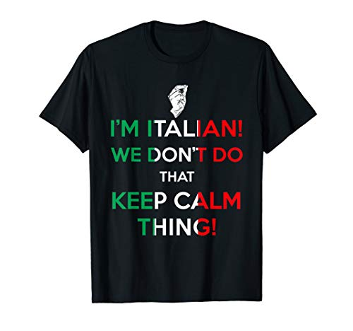 I'm Italian we don't do that keep calm thing!  T-Shirt