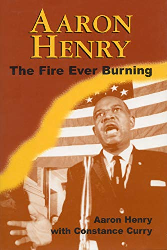 Aaron Henry: The Fire Ever Burning (Margaret Walker Alexander Series in African American Studies)