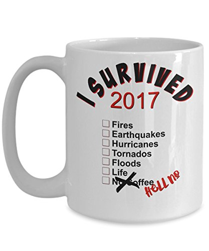 I Survived 2017 Mug - Hurricanes Harvey, Irma, Earthquakes, Fires But No Coffee? Hell No Gift White Ceramic Cup Mug comes in 11 or 15 oz