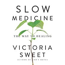 Slow Medicine: The Way to Healing Audiobook by Victoria Sweet Narrated by Victoria Sweet