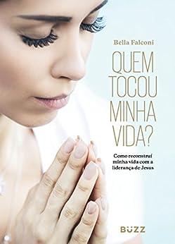 Amazon.com.br eBooks Kindle: Quem tocou minha vida?: Como