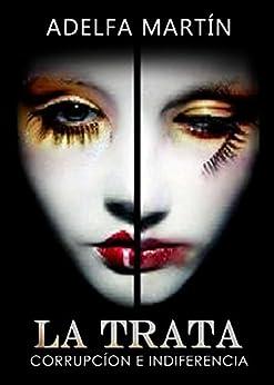 La TRATA . Corrupciòn e indiferencia (Spanish Edition) by [Martìn, Adelfa]