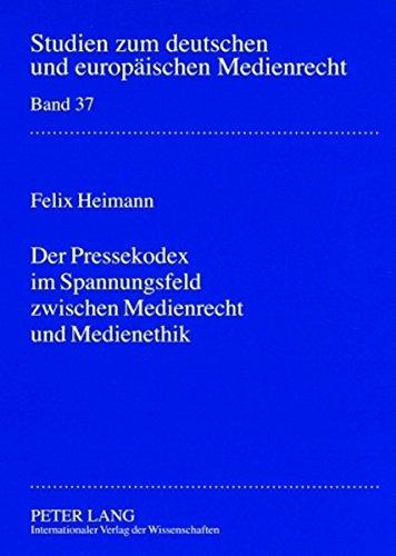 Der Pressekodex im Spannungsfeld zwischen Medienrecht und Medienethik (Studien zum deutschen und europäischen Medienrecht)