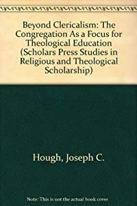 Hardcover Beyond Clericalism : The Congregation as a Focus for Theological Education Book