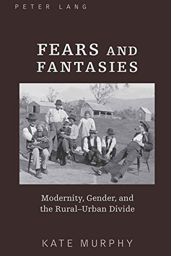 Fears And Fantasies: Modernity, Gender, And The Rural-Urban Divide