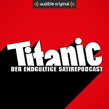 Titanic. Der endgültige Satirepodcast (Original Podcast) Radio/TV von  Titanic. Der endgültige Satirepodcast Gesprochen von: Tim Wolff, Moritz Hürtgen, Torsten Gaitzsch