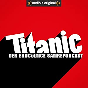 Titanic. Der endgültige Satirepodcast (Original Podcast) Radio/TV