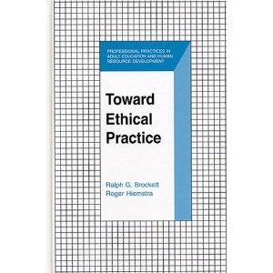 Toward Ethical Practice (Professional Practices in Adult Education and Human Resource Development) [Illustrated] [