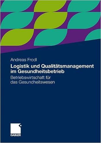 Logistik und Qualitätsmanagement im Gesundheitsbetrieb: Betriebswirtschaft für das Gesundheitswesen